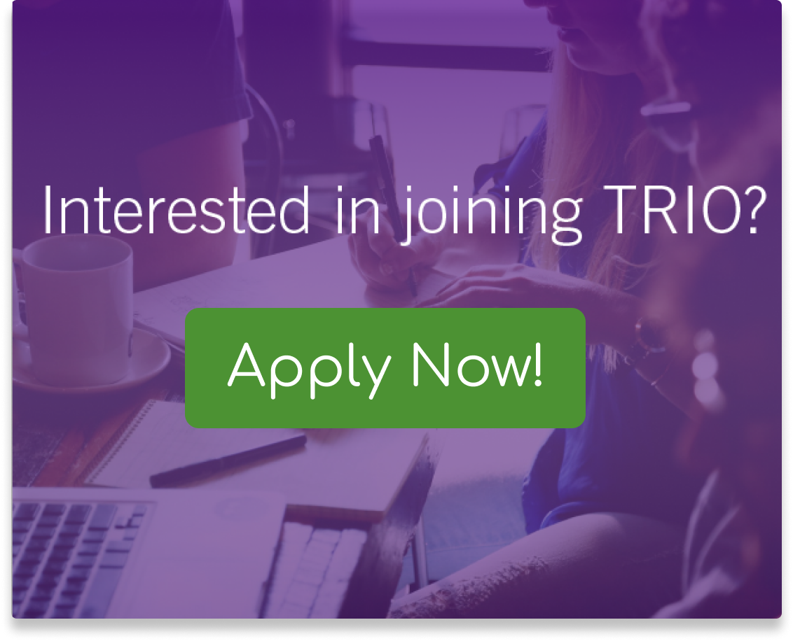 Interested in joining TRIO? Apply Now! (button)