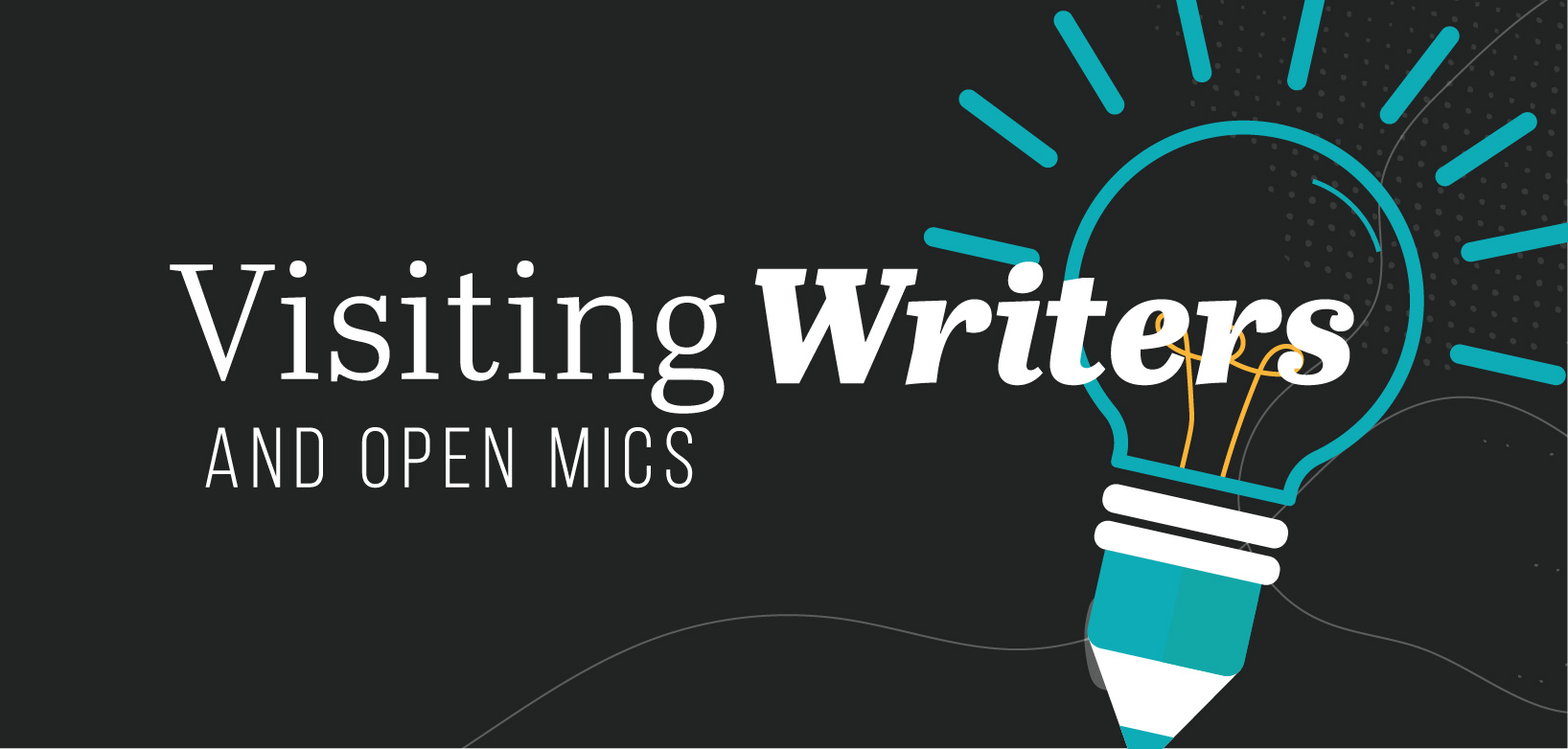 Text reads: Visiting Writers and Open Mics