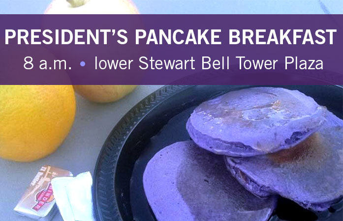 President's Pancake Breakfast. 8 am. lower Stewart Bell Tower Plaza