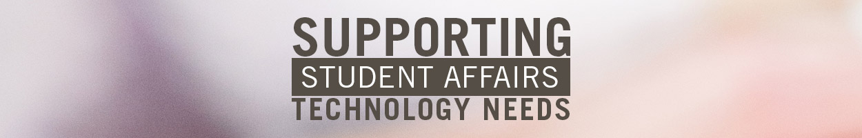 supporting Student Affairs technology needs