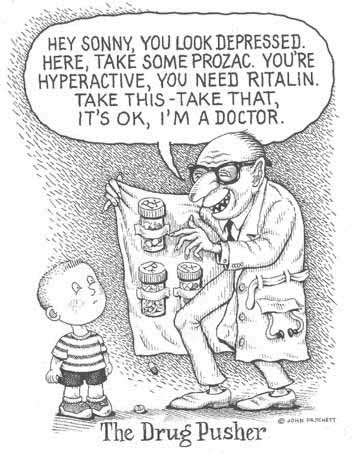 Cartoon by Pritchett depicting a doctor as a drug pusher, opening his white coat to reveal a huge stash of prescription drugs inside.  He tells the young boy on the street, it's o k, I'm a doctor.